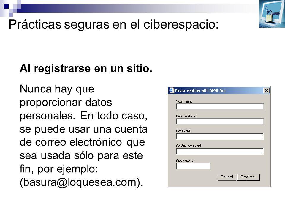 Prácticas seguras en el ciberespacio: Al registrarse en un sitio. Nunca hay que proporcionar datos personales. En todo caso, se puede usar una cuenta