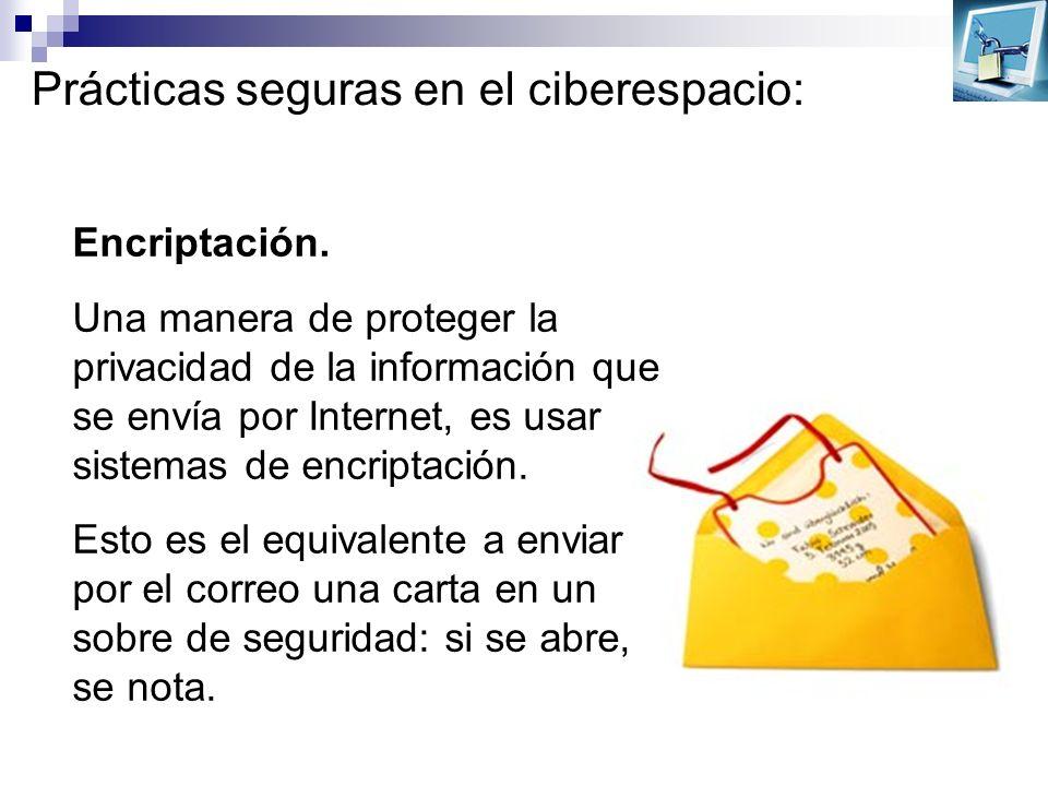 Prácticas seguras en el ciberespacio: Encriptación. Una manera de proteger la privacidad de la información que se envía por Internet, es usar sistemas