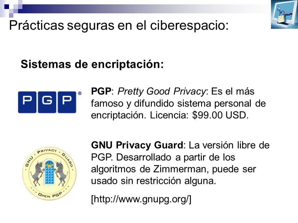 Prácticas seguras en el ciberespacio: Sistemas de encriptación: PGP: Pretty Good Privacy: Es el más famoso y difundido sistema personal de encriptació