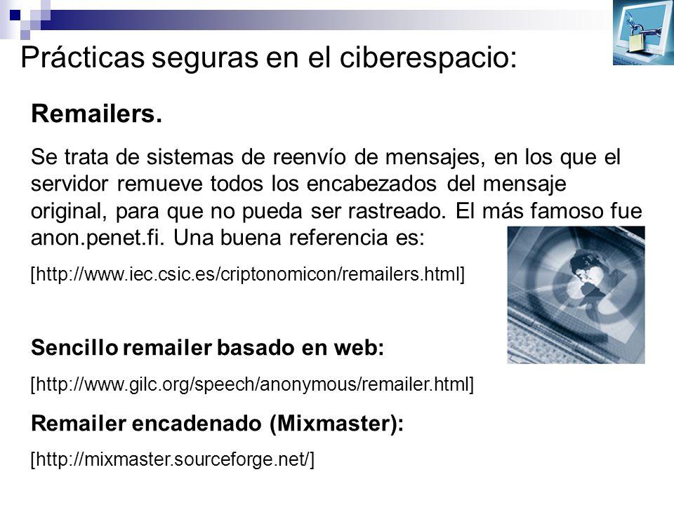 Prácticas seguras en el ciberespacio: Remailers. Se trata de sistemas de reenvío de mensajes, en los que el servidor remueve todos los encabezados del