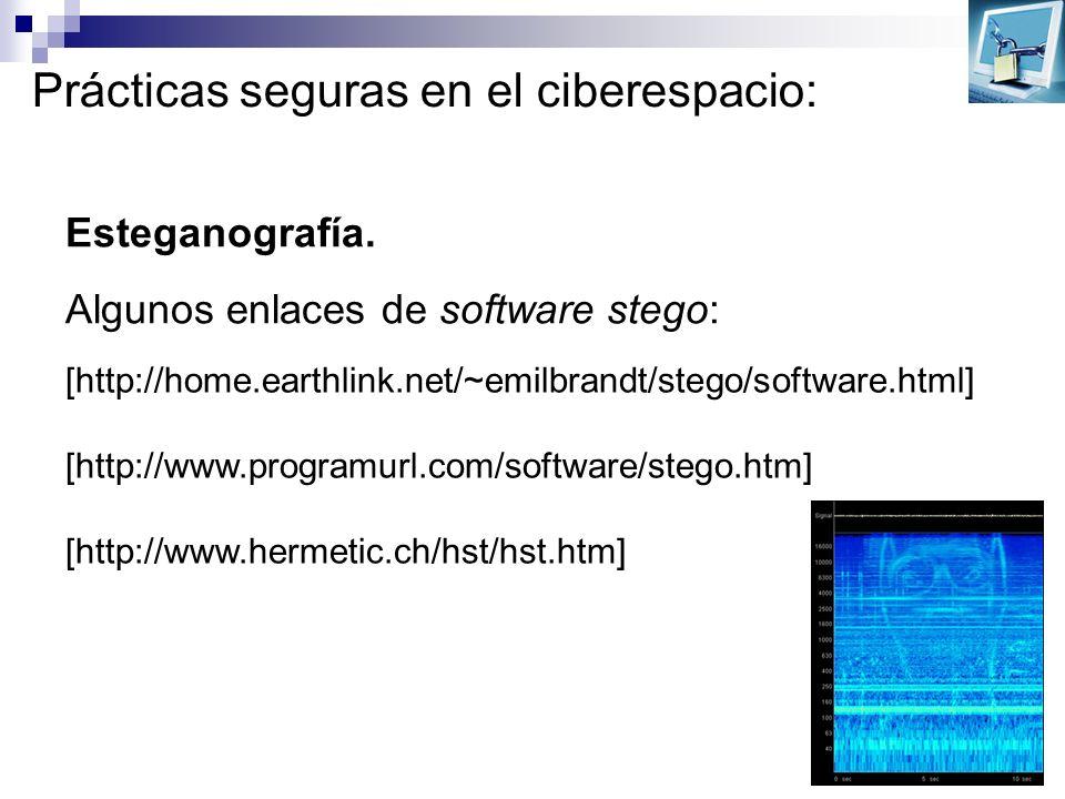 Prácticas seguras en el ciberespacio: Esteganografía. Algunos enlaces de software stego: [http://home.earthlink.net/~emilbrandt/stego/software.html] [