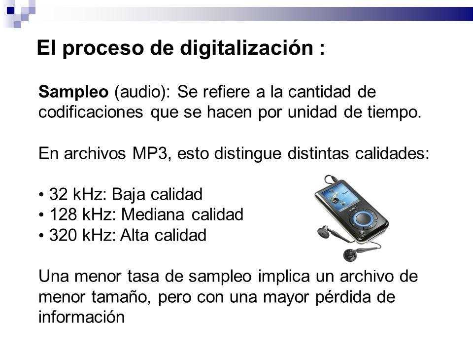 El proceso de digitalización : Sampleo (audio): Se refiere a la cantidad de codificaciones que se hacen por unidad de tiempo. En archivos MP3, esto di