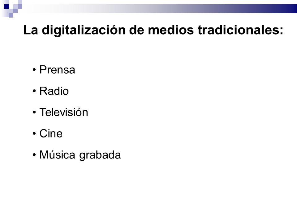 La digitalización de medios tradicionales: Prensa Radio Televisión Cine Música grabada