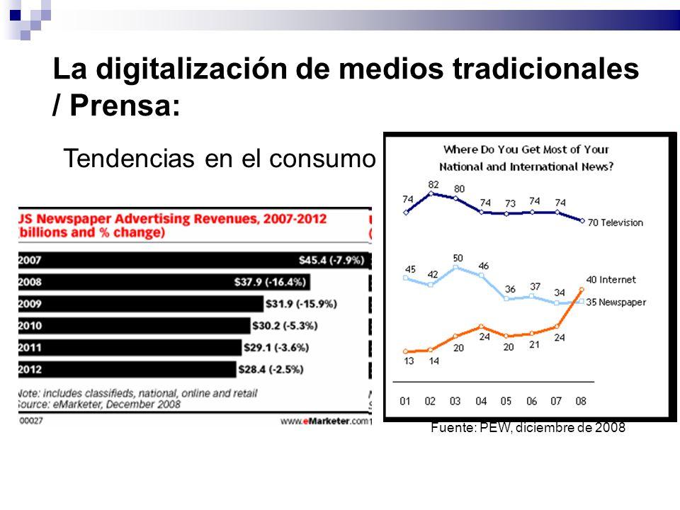 La digitalización de medios tradicionales / Prensa: Tendencias en el consumo Fuente: PEW, diciembre de 2008