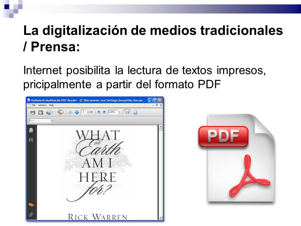 La digitalización de medios tradicionales / Prensa: Internet posibilita la lectura de textos impresos, pricipalmente a partir del formato PDF
