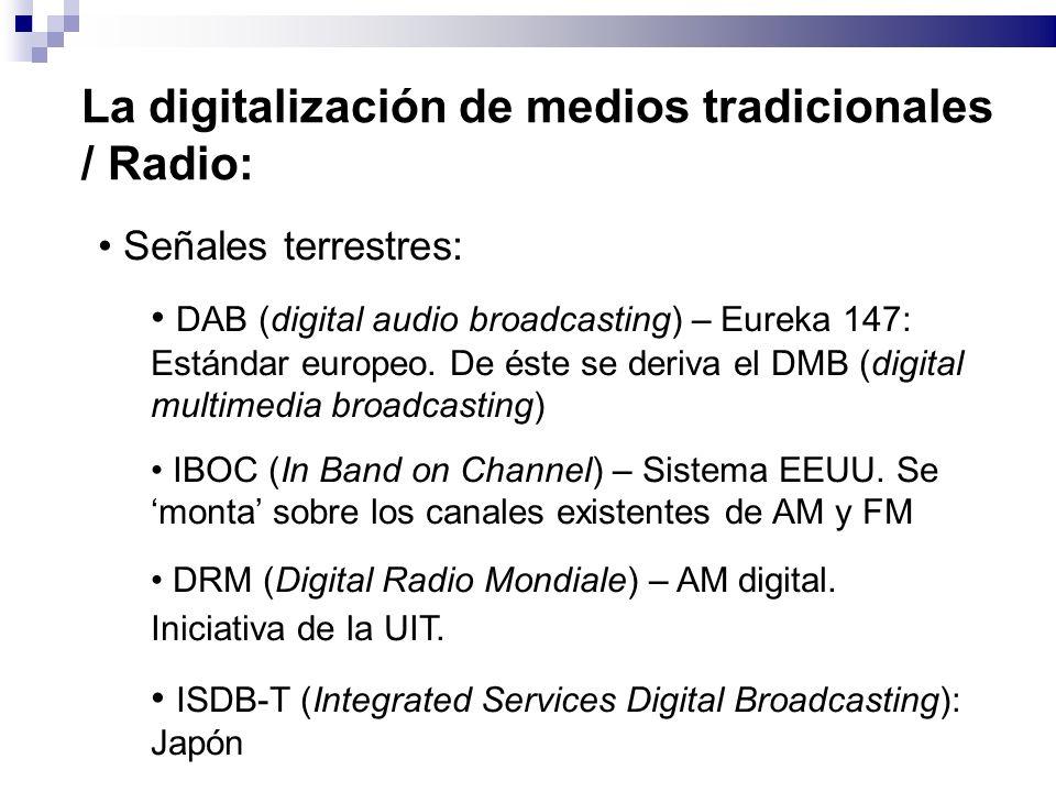 La digitalización de medios tradicionales / Radio: Señales terrestres: DAB (digital audio broadcasting) – Eureka 147: Estándar europeo. De éste se der