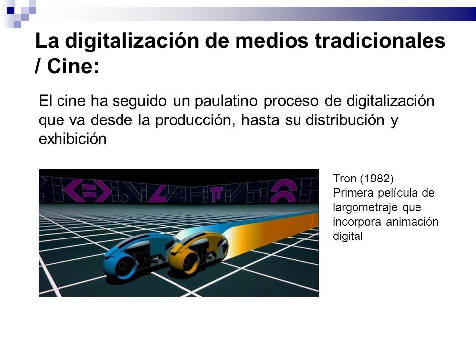 La digitalización de medios tradicionales / Cine: El cine ha seguido un paulatino proceso de digitalización que va desde la producción, hasta su distribución y exhibición Tron (1982) Primera película de largometraje que incorpora animación digital