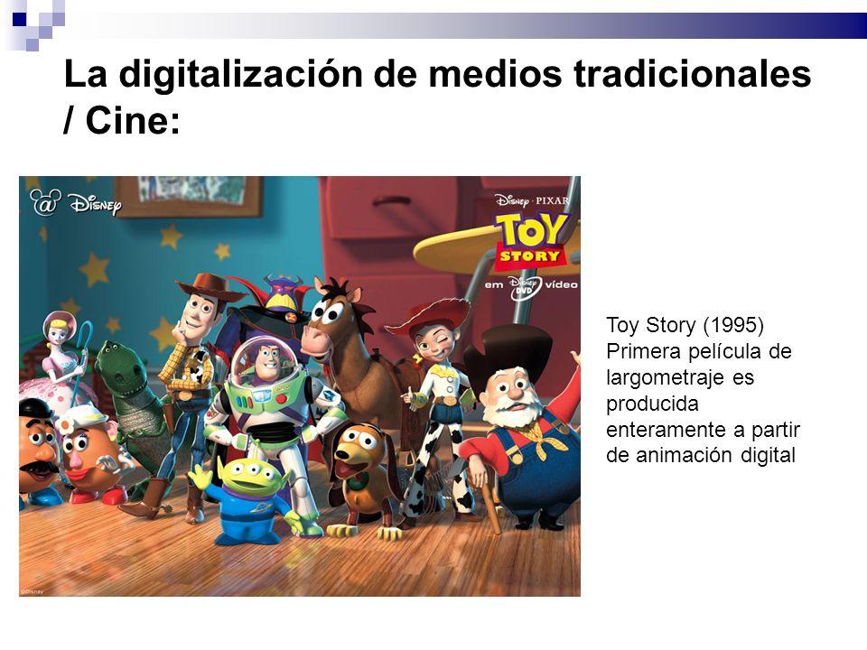 La digitalización de medios tradicionales / Cine: Toy Story (1995) Primera película de largometraje es producida enteramente a partir de animación digital