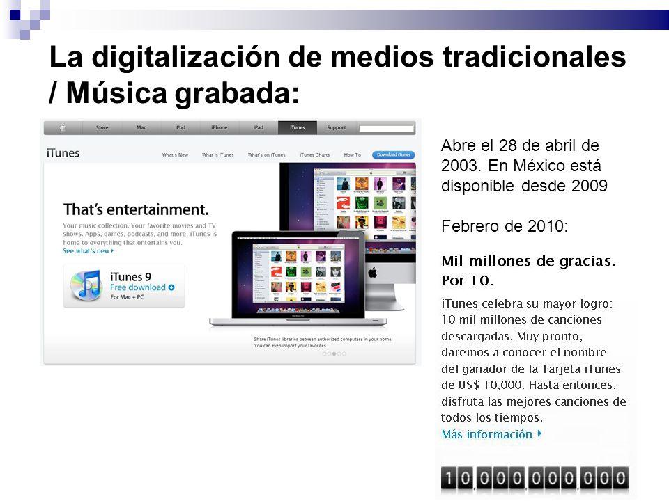 La digitalización de medios tradicionales / Música grabada: Abre el 28 de abril de 2003. En México está disponible desde 2009 Febrero de 2010: