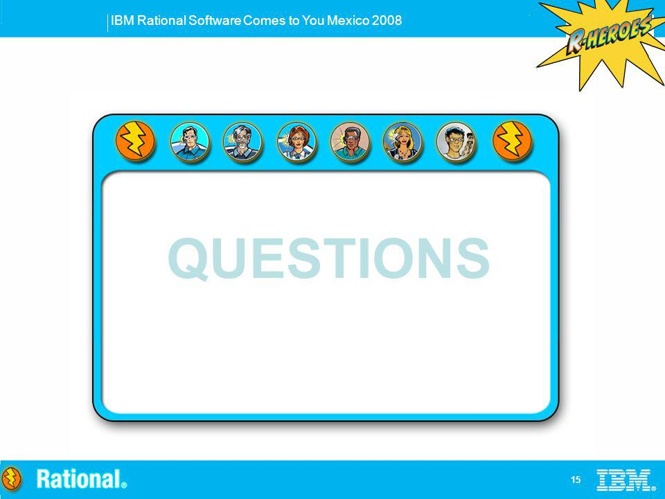 IBM Rational Software Comes to You Mexico 2008 15 QUESTIONS