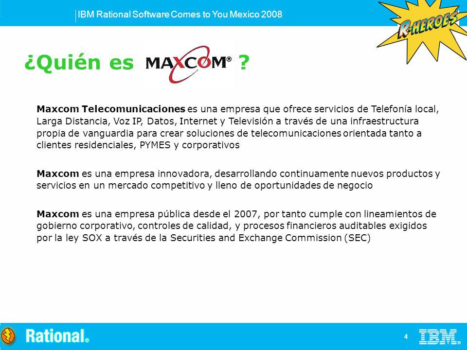IBM Rational Software Comes to You Mexico 2008 4 Maxcom Telecomunicaciones es una empresa que ofrece servicios de Telefonía local, Larga Distancia, Vo