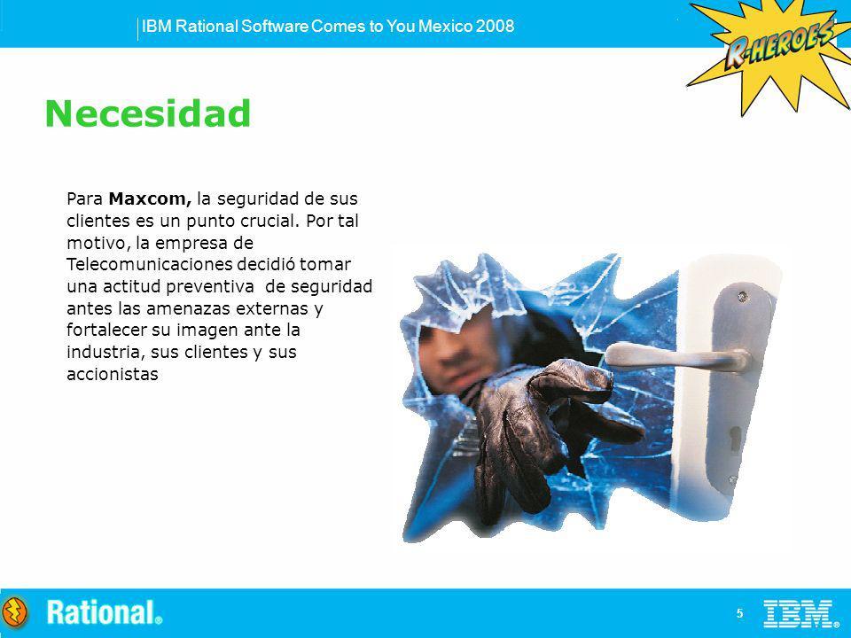 IBM Rational Software Comes to You Mexico 2008 6 Dados los requerimientos de Maxcom, en el 2007 comenzaron a buscar en una serie de productos que pudieran analizar las posibles vulnerabilidades en los portales.