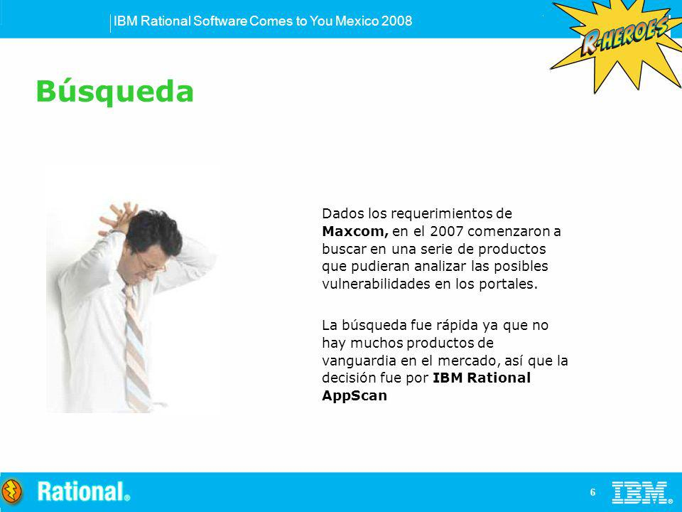 IBM Rational Software Comes to You Mexico 2008 6 Dados los requerimientos de Maxcom, en el 2007 comenzaron a buscar en una serie de productos que pudi