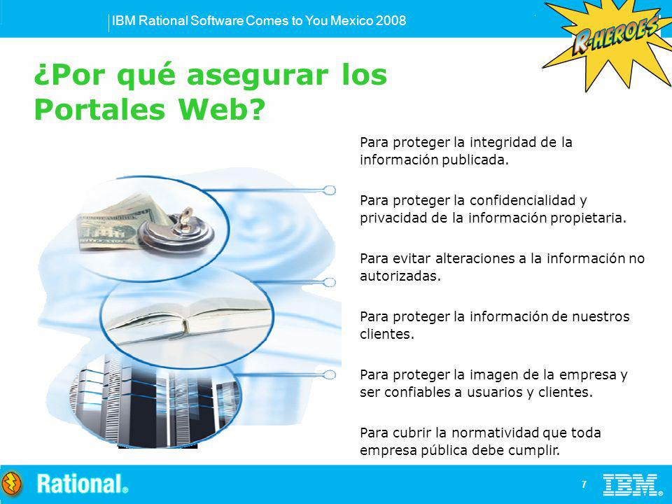 IBM Rational Software Comes to You Mexico 2008 7 Para proteger la integridad de la información publicada. Para proteger la confidencialidad y privacid