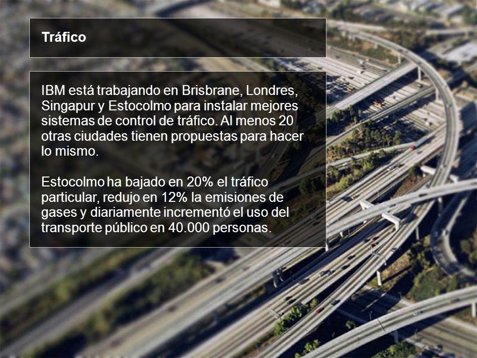 IBM está trabajando en Brisbrane, Londres, Singapur y Estocolmo para instalar mejores sistemas de control de tráfico. Al menos 20 otras ciudades tiene