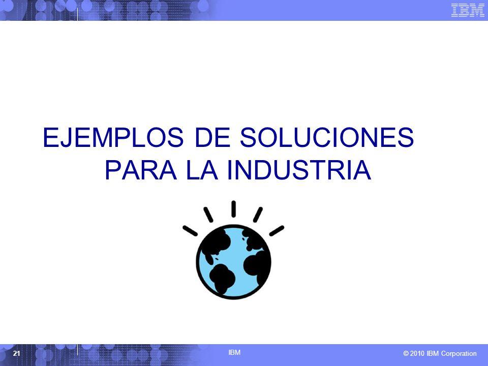IBM © 2010 IBM Corporation21 EJEMPLOS DE SOLUCIONES PARA LA INDUSTRIA