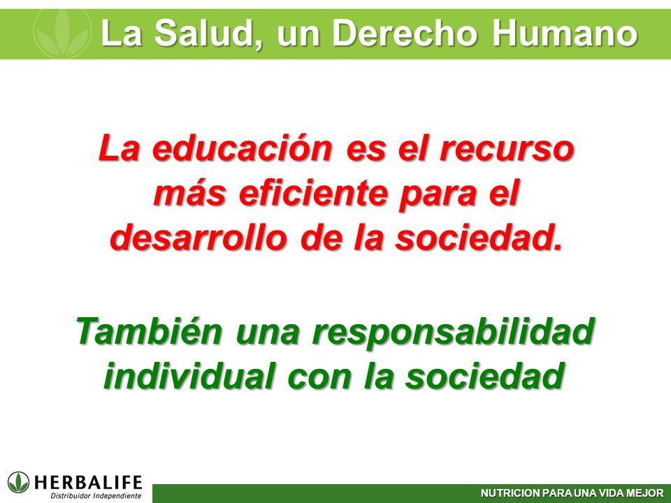 NUTRICION PARA UNA VIDA MEJOR La Salud, un Derecho Humano La educación es el recurso más eficiente para el desarrollo de la sociedad. También una resp