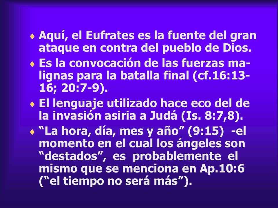 Aquí, el Eufrates es la fuente del gran ataque en contra del pueblo de Dios. Es la convocación de las fuerzas ma- lignas para la batalla final (cf.16: