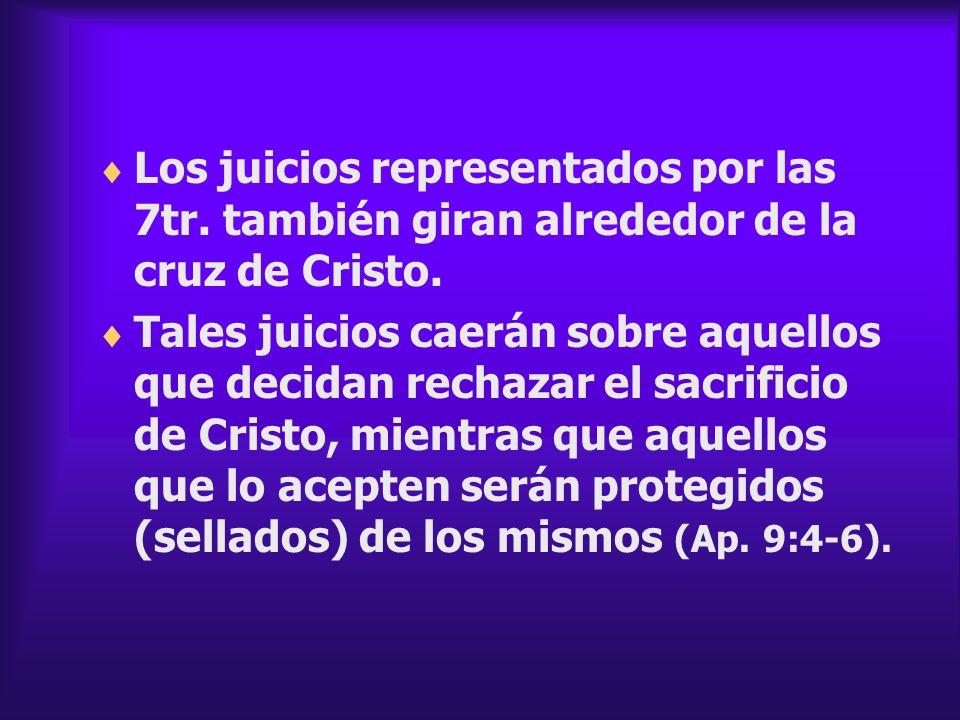 Los juicios representados por las 7tr. también giran alrededor de la cruz de Cristo. Tales juicios caerán sobre aquellos que decidan rechazar el sacri