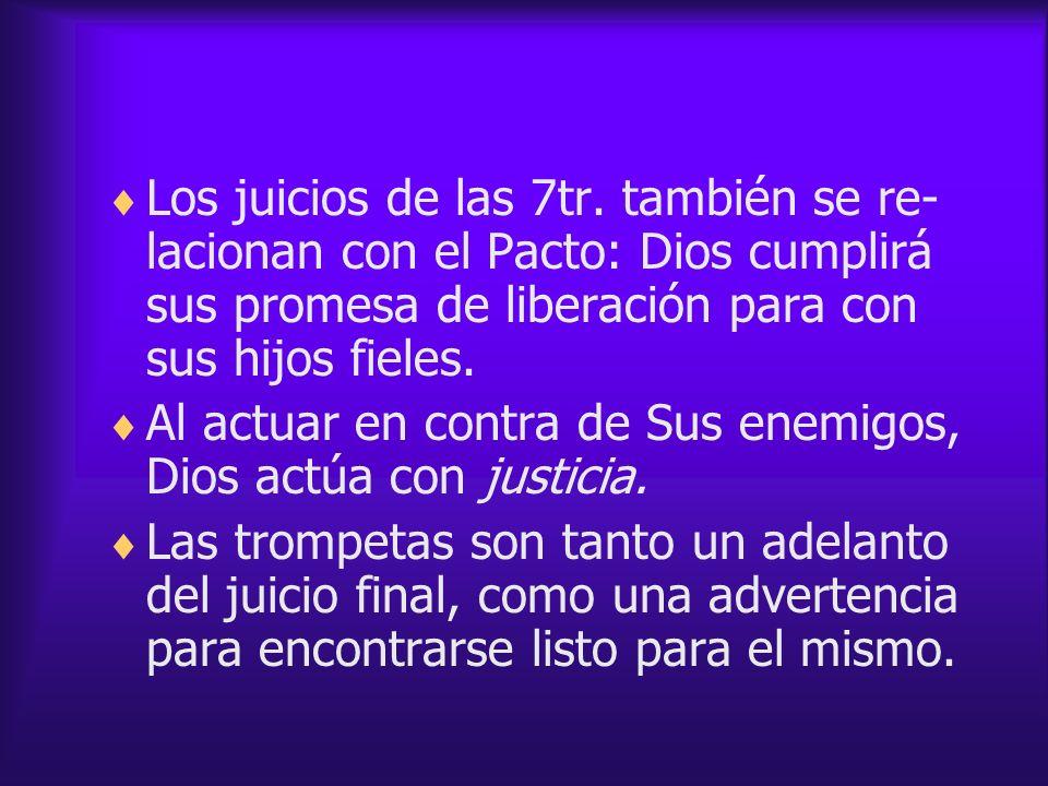 Los juicios de las 7tr. también se re- lacionan con el Pacto: Dios cumplirá sus promesa de liberación para con sus hijos fieles. Al actuar en contra d