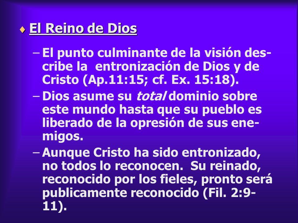 El Reino de Dios El Reino de Dios –El punto culminante de la visión des- cribe la entronización de Dios y de Cristo (Ap.11:15; cf. Ex. 15:18). –Dios a