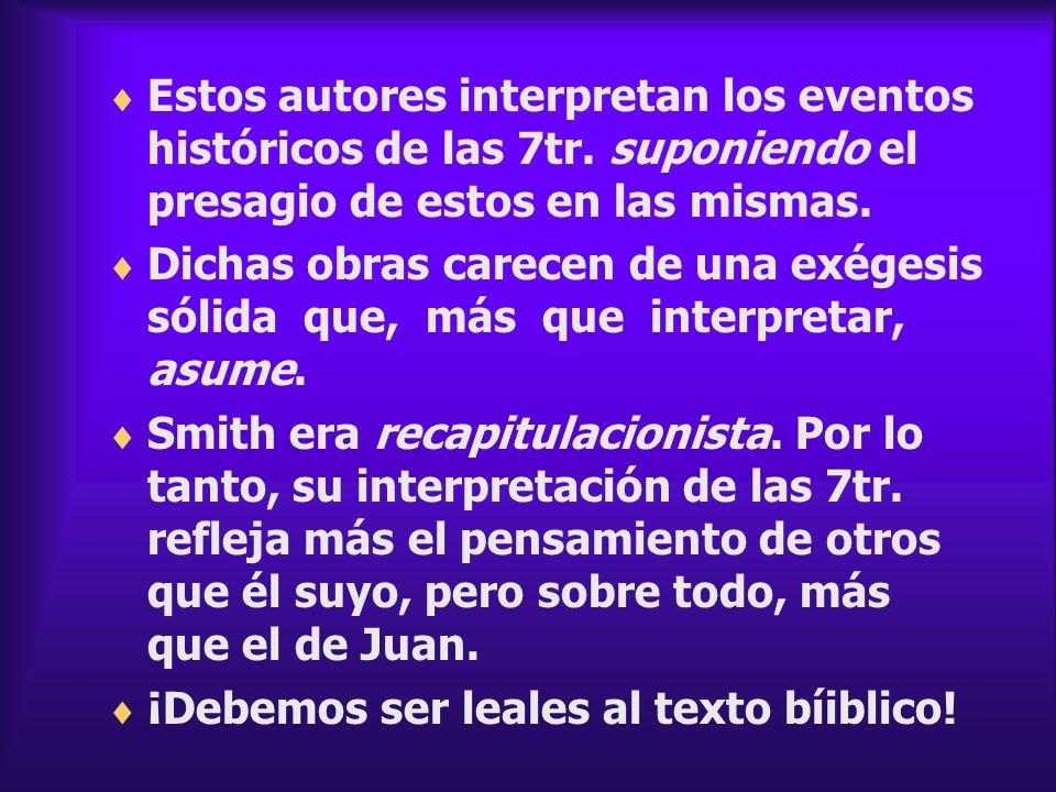 Estos autores interpretan los eventos históricos de las 7tr. suponiendo el presagio de estos en las mismas. Dichas obras carecen de una exégesis sólid