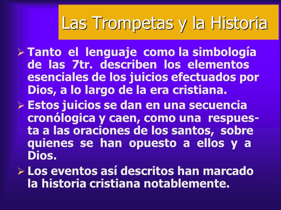 Las Trompetas y la Historia Tanto el lenguaje como la simbología de las 7tr. describen los elementos esenciales de los juicios efectuados por Dios, a