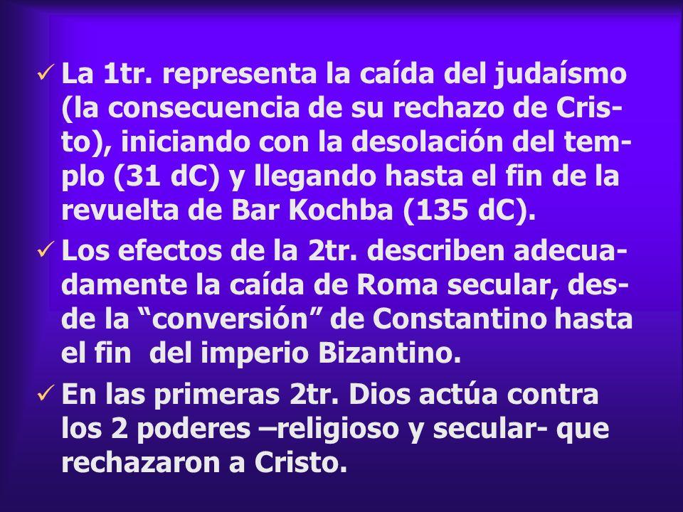 La 1tr. representa la caída del judaísmo (la consecuencia de su rechazo de Cris- to), iniciando con la desolación del tem- plo (31 dC) y llegando hast