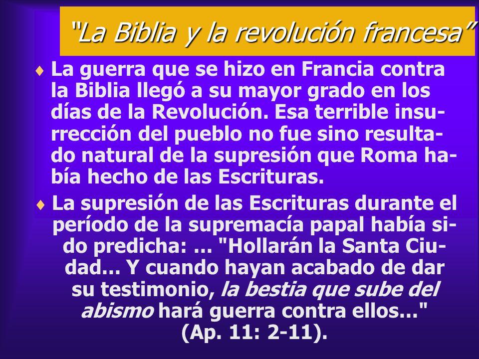 La Biblia y la revolución francesa La guerra que se hizo en Francia contra la Biblia llegó a su mayor grado en los días de la Revolución. Esa terrible