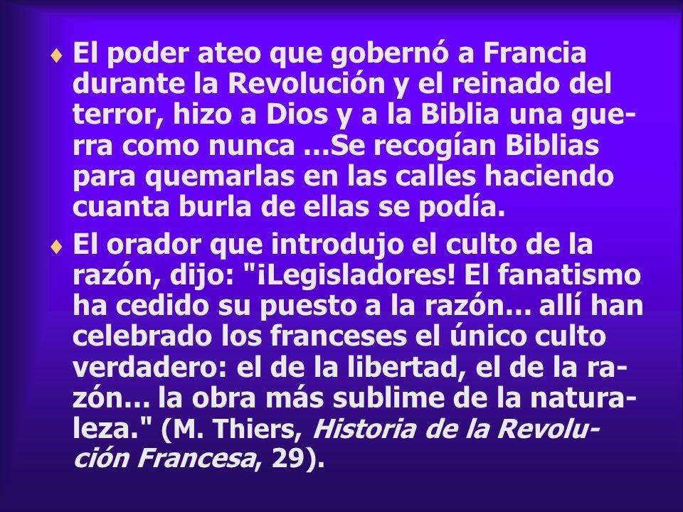 El poder ateo que gobernó a Francia durante la Revolución y el reinado del terror, hizo a Dios y a la Biblia una gue- rra como nunca...Se recogían Bib