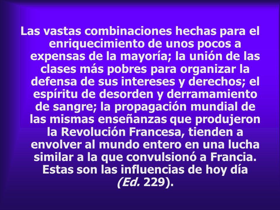 Las vastas combinaciones hechas para el enriquecimiento de unos pocos a expensas de la mayoría; la unión de las clases más pobres para organizar la de