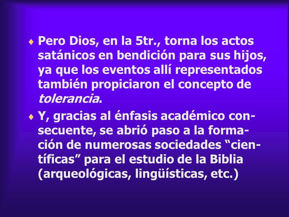 Pero Dios, en la 5tr., torna los actos satánicos en bendición para sus hijos, ya que los eventos allí representados también propiciaron el concepto de