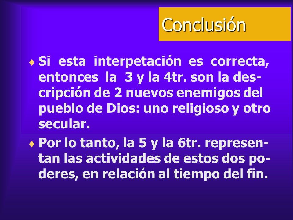 Conclusión Si esta interpetación es correcta, entonces la 3 y la 4tr. son la des- cripción de 2 nuevos enemigos del pueblo de Dios: uno religioso y ot