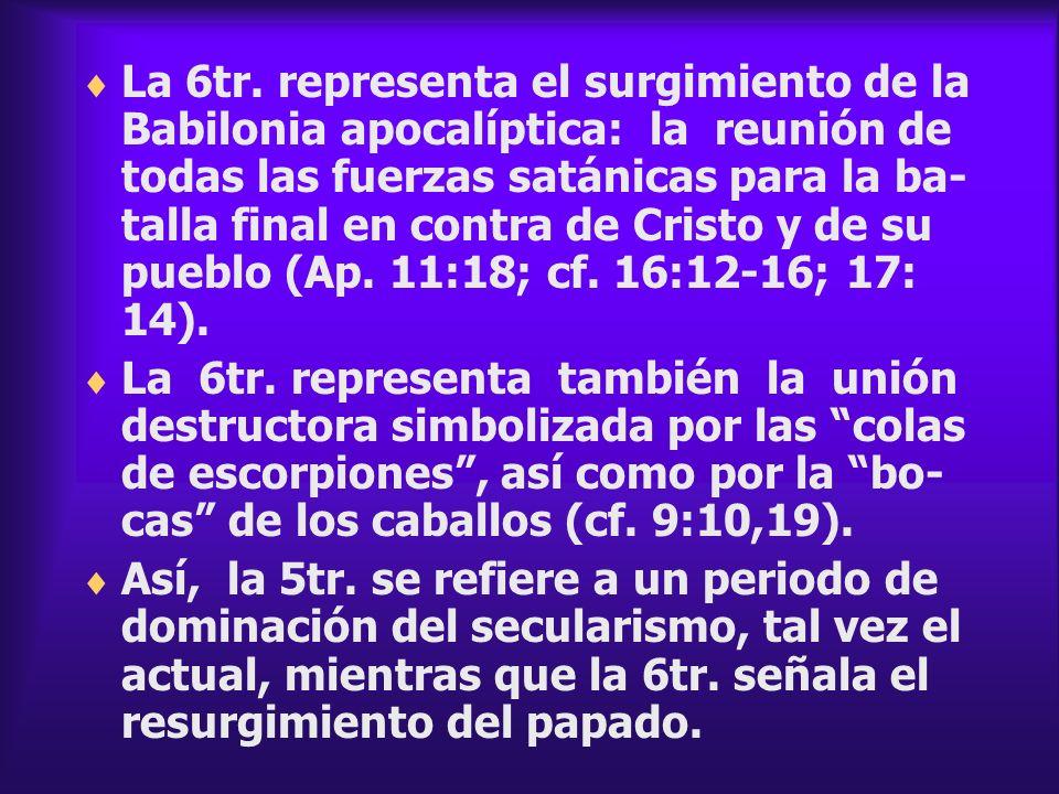 La 6tr. representa el surgimiento de la Babilonia apocalíptica: la reunión de todas las fuerzas satánicas para la ba- talla final en contra de Cristo