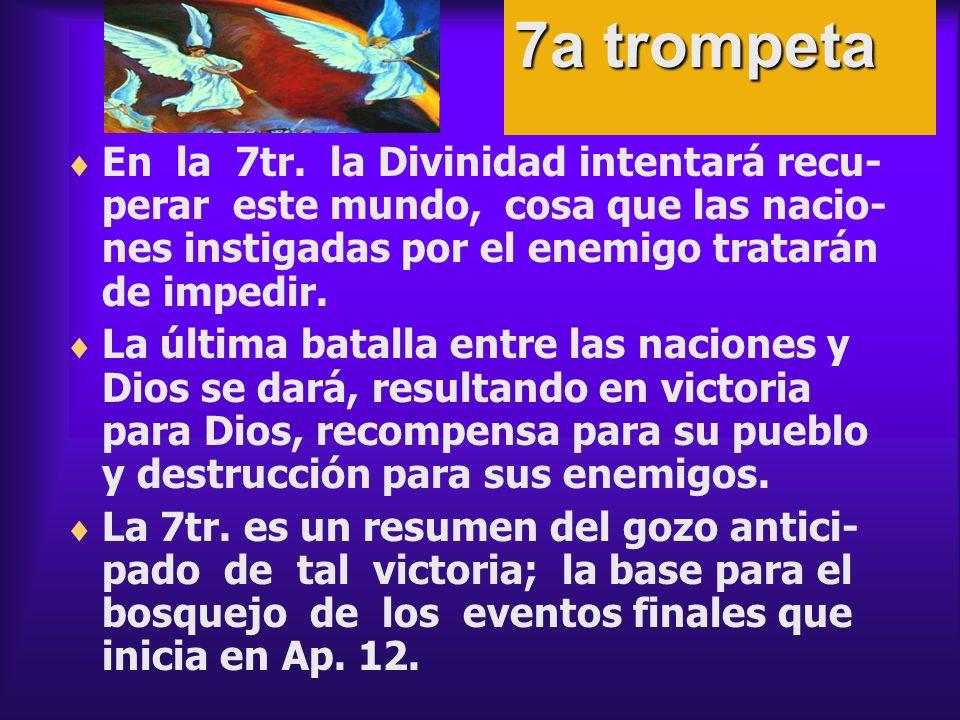 En la 7tr. la Divinidad intentará recu- perar este mundo, cosa que las nacio- nes instigadas por el enemigo tratarán de impedir. La última batalla ent