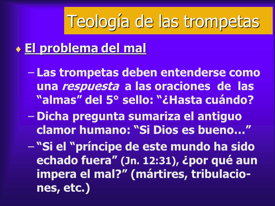 Teología de las trompetas El problema del mal El problema del mal –Las trompetas deben entenderse como una respuesta a las oraciones de las almas del