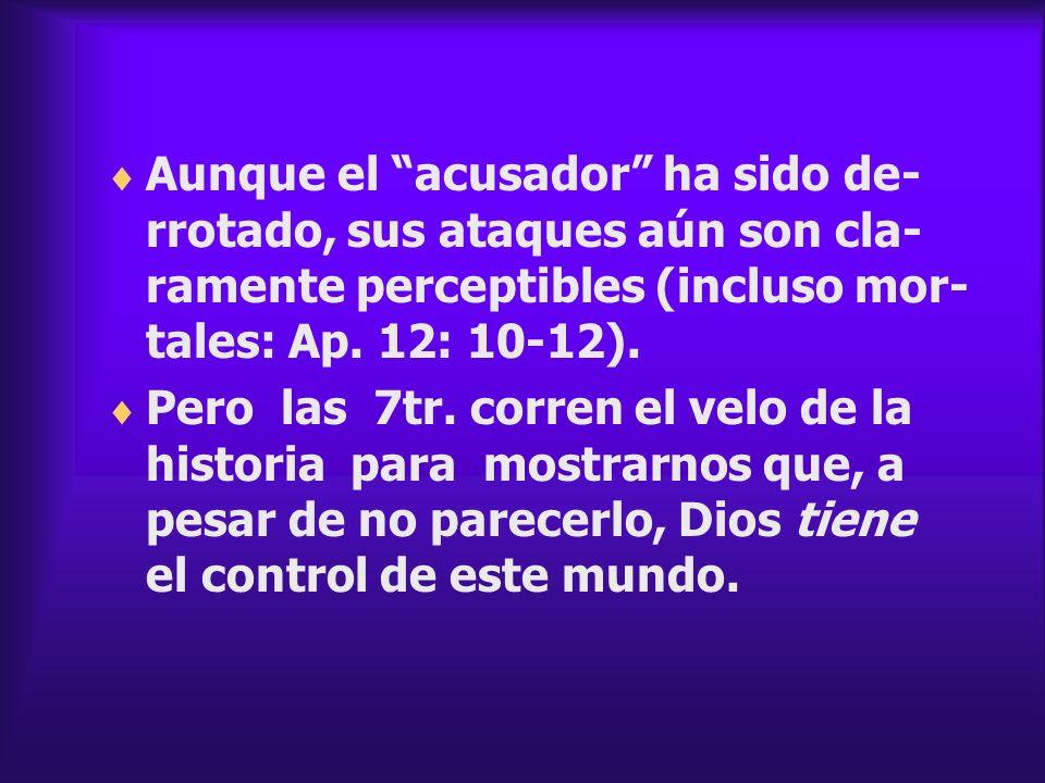 Aunque el acusador ha sido de- rrotado, sus ataques aún son cla- ramente perceptibles (incluso mor- tales: Ap. 12: 10-12). Pero las 7tr. corren el vel