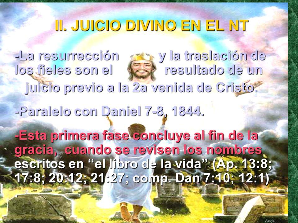 II. JUICIO DIVINO EN EL NT -La resurrección y la traslación de los fieles son el resultado de un juicio previo a la 2a venida de Cristo. juicio previo