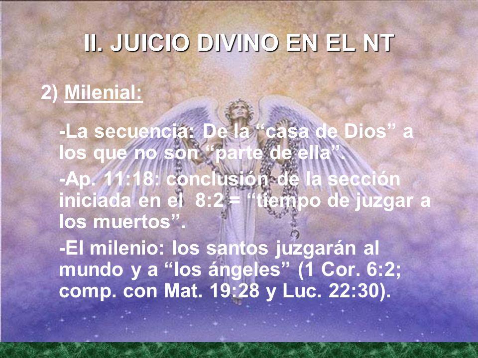 II. JUICIO DIVINO EN EL NT 2) Milenial: -La secuencia: De la casa de Dios a los que no son parte de ella. -Ap. 11:18: conclusión de la sección iniciad