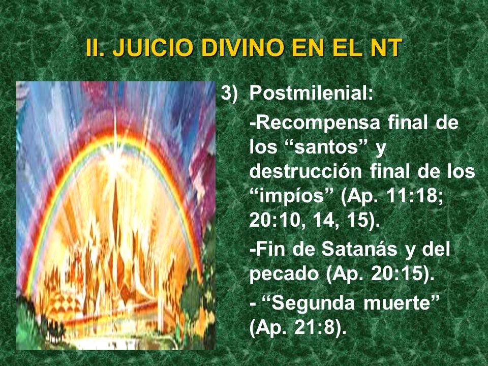 II. JUICIO DIVINO EN EL NT 3)Postmilenial: -Recompensa final de los santos y destrucción final de los impíos (Ap. 11:18; 20:10, 14, 15). -Fin de Satan