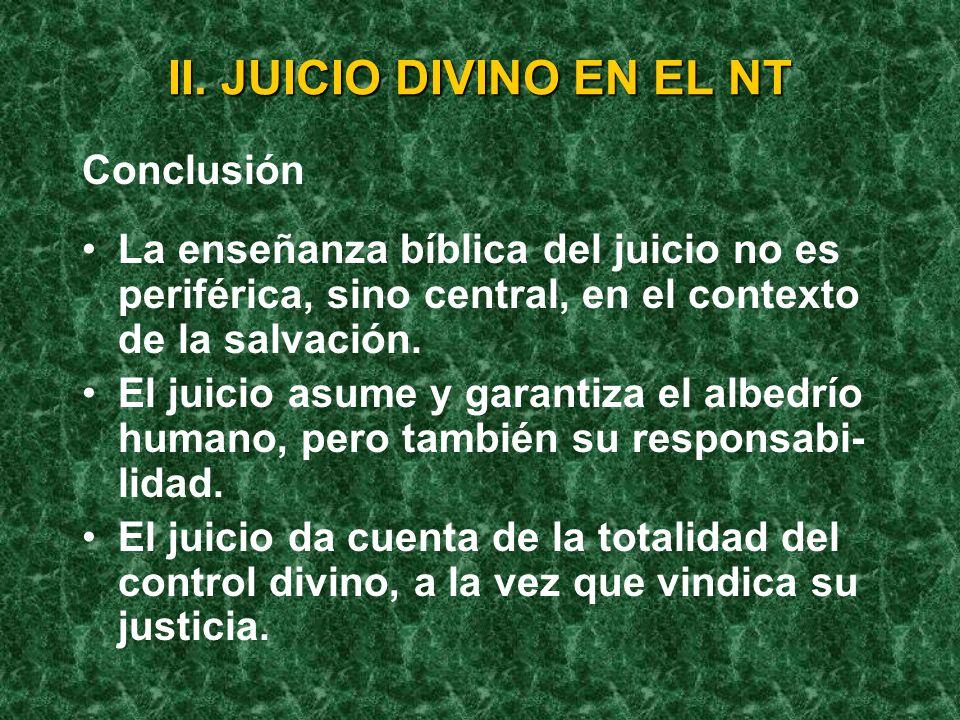 II. JUICIO DIVINO EN EL NT Conclusión La enseñanza bíblica del juicio no es periférica, sino central, en el contexto de la salvación. El juicio asume