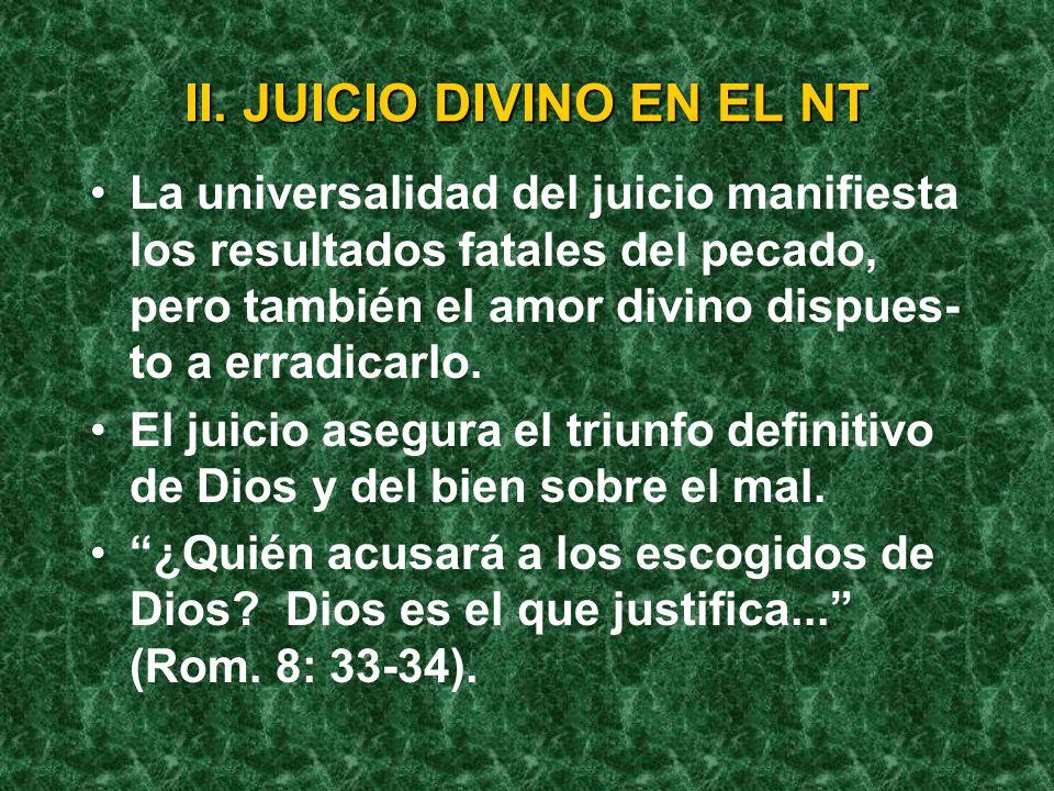 La universalidad del juicio manifiesta los resultados fatales del pecado, pero también el amor divino dispues- to a erradicarlo. El juicio asegura el