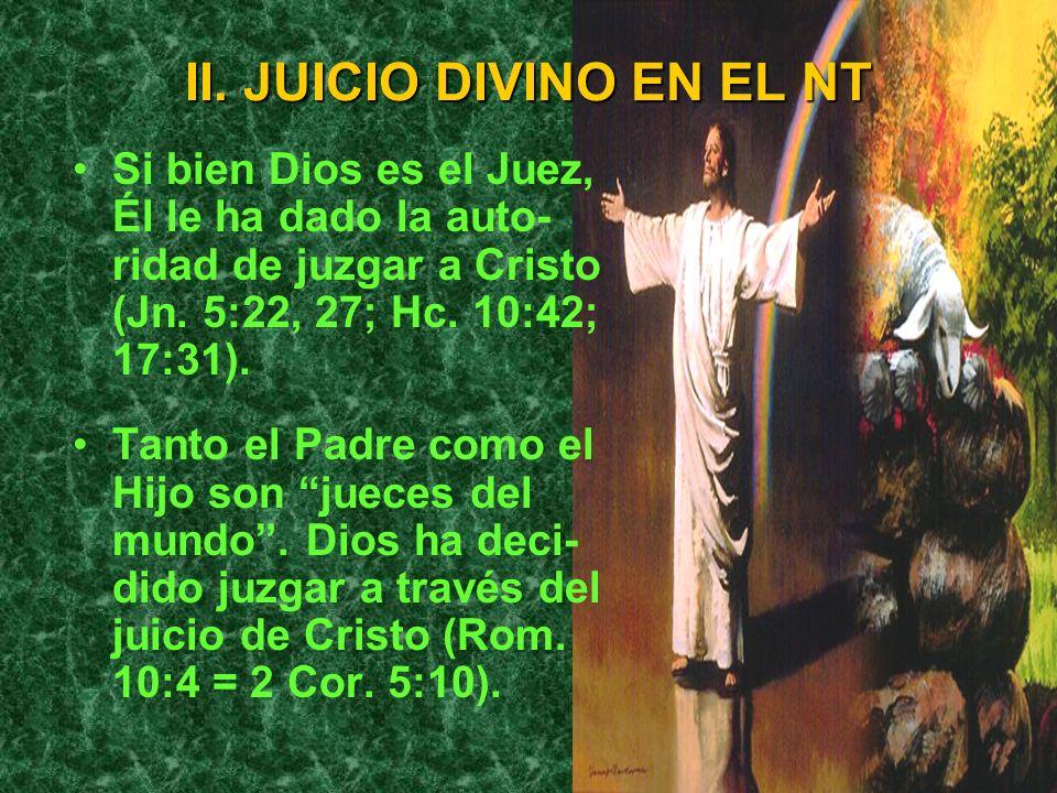 II. JUICIO DIVINO EN EL NT Si bien Dios es el Juez, Él le ha dado la auto- ridad de juzgar a Cristo (Jn. 5:22, 27; Hc. 10:42; 17:31). Tanto el Padre c