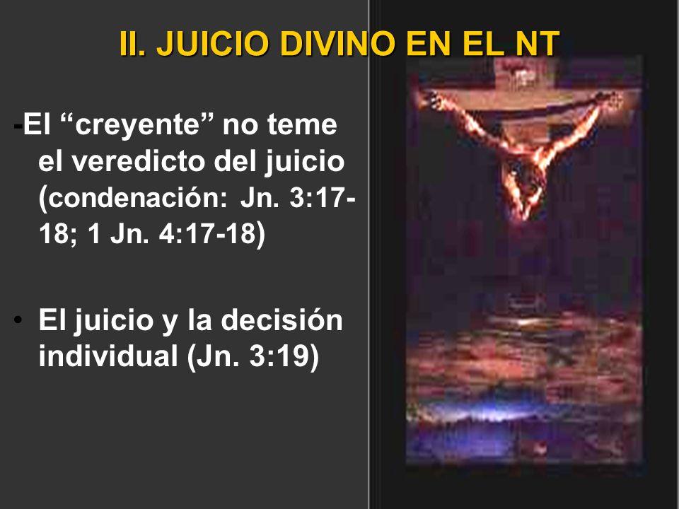 II. JUICIO DIVINO EN EL NT -El creyente no teme el veredicto del juicio ( condenación: Jn. 3:17- 18; 1 Jn. 4:17-18 ) El juicio y la decisión individua