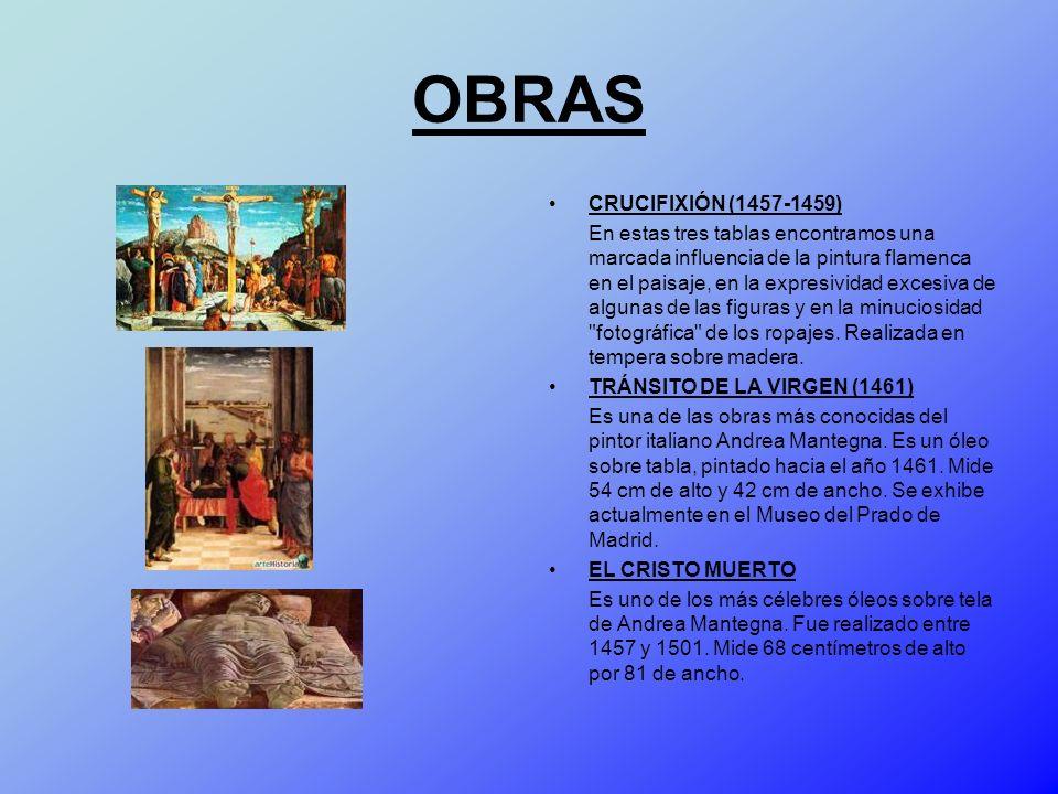 OBRAS CRUCIFIXIÓN (1457-1459) En estas tres tablas encontramos una marcada influencia de la pintura flamenca en el paisaje, en la expresividad excesiv