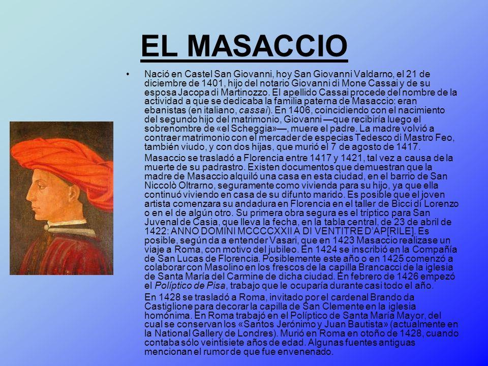 EL MASACCIO Nació en Castel San Giovanni, hoy San Giovanni Valdarno, el 21 de diciembre de 1401, hijo del notario Giovanni di Mone Cassai y de su espo