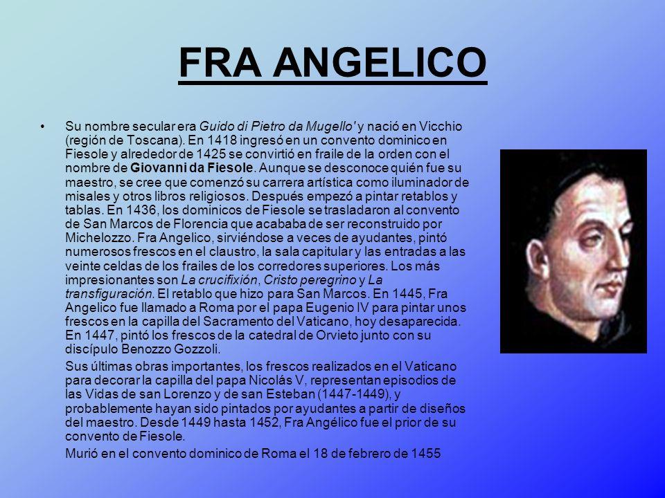 FRA ANGELICO Su nombre secular era Guido di Pietro da Mugello' y nació en Vicchio (región de Toscana). En 1418 ingresó en un convento dominico en Fies
