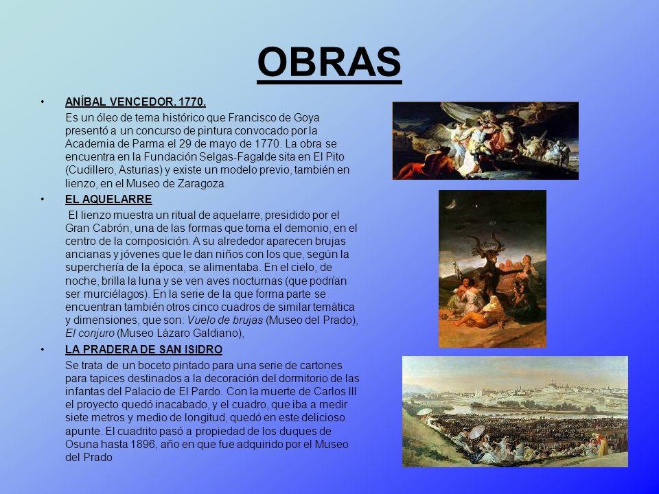 OBRAS ANÍBAL VENCEDOR. 1770. Es un óleo de tema histórico que Francisco de Goya presentó a un concurso de pintura convocado por la Academia de Parma e
