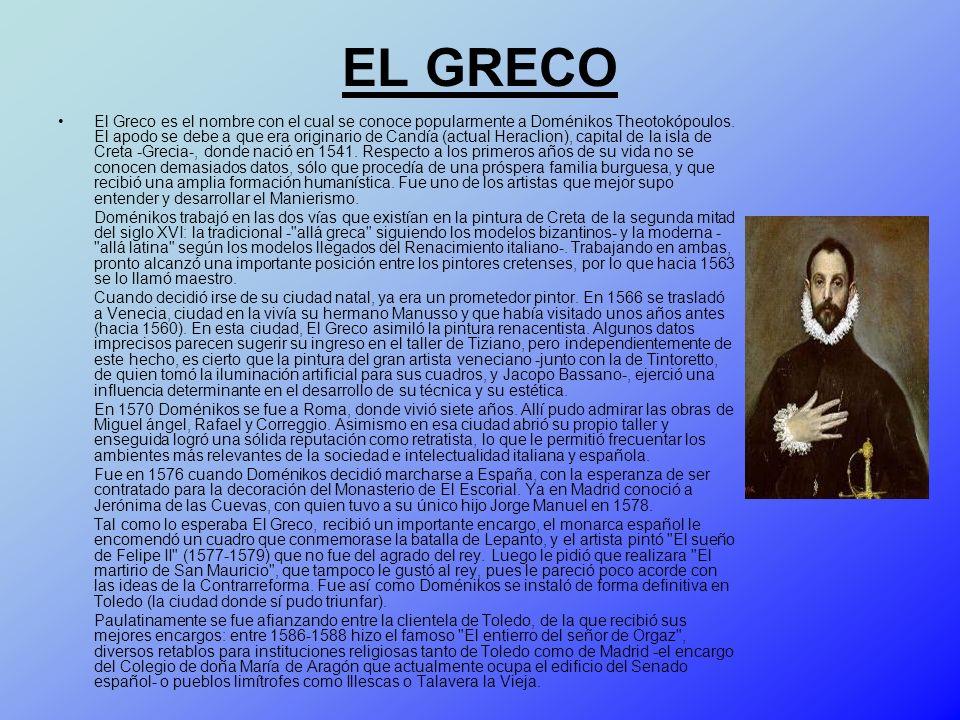 EL GRECO El Greco es el nombre con el cual se conoce popularmente a Doménikos Theotokópoulos. El apodo se debe a que era originario de Candía (actual
