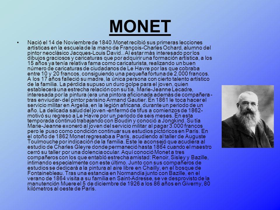 MONET Nació el 14 de Noviembre de 1840.Monet recibió sus primeras lecciones artísticas en la escuela de la mano de François-Charles Ochard, alumno del